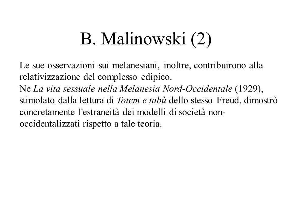 B. Malinowski (2) Le sue osservazioni sui melanesiani, inoltre, contribuirono alla relativizzazione del complesso edipico.
