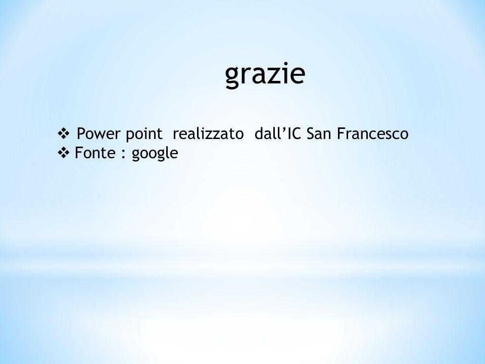 grazie Power point realizzato dall'IC San Francesco Fonte : google