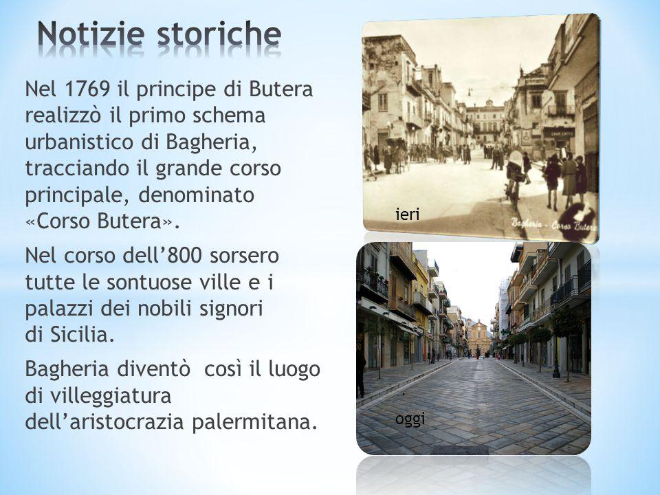 Nel 1769 il principe di Butera realizzò il primo schema urbanistico di Bagheria, tracciando il grande corso principale, denominato «Corso Butera».