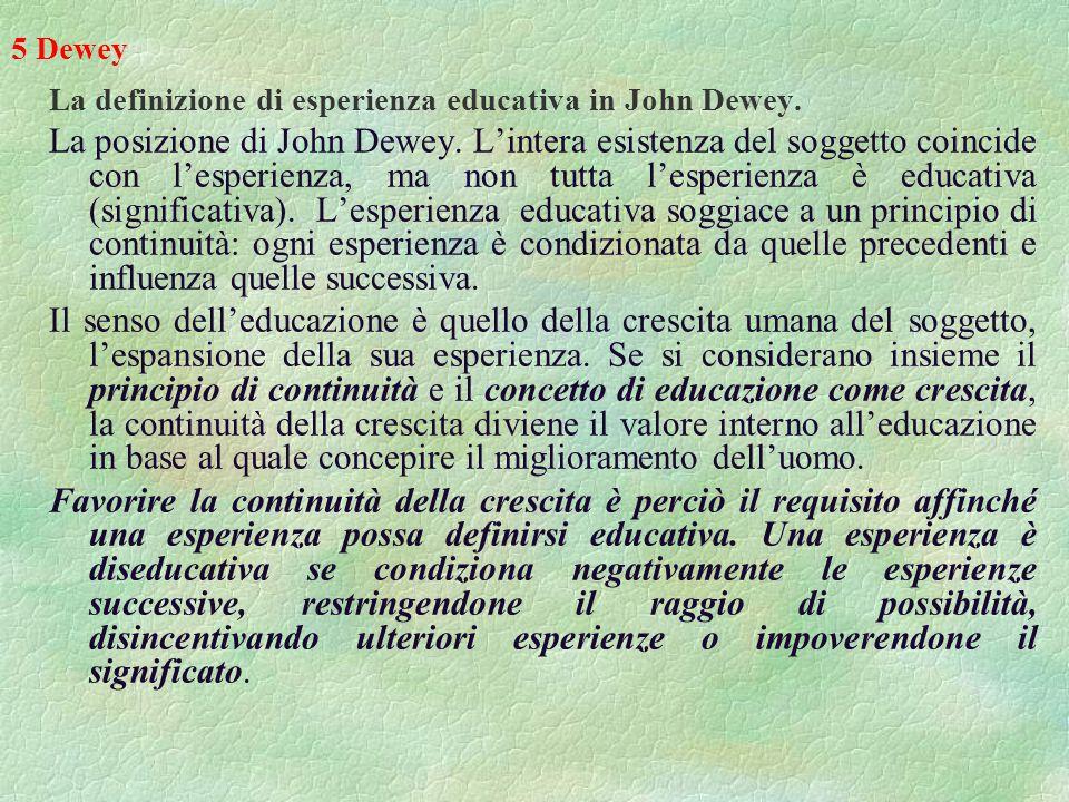 5 Dewey La definizione di esperienza educativa in John Dewey.