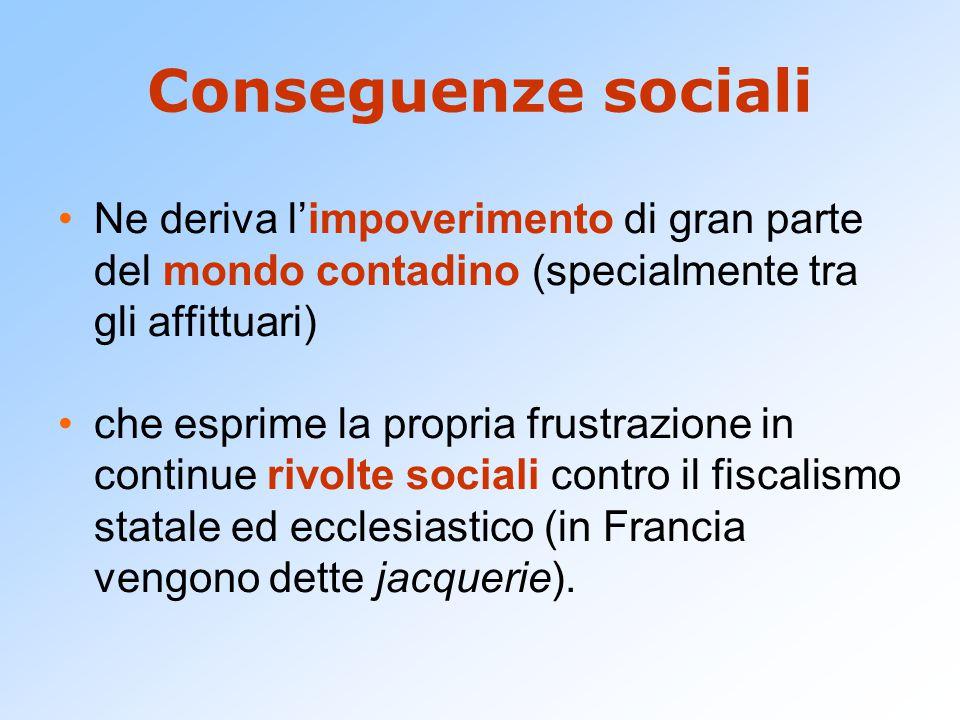 Conseguenze sociali Ne deriva l'impoverimento di gran parte del mondo contadino (specialmente tra gli affittuari)