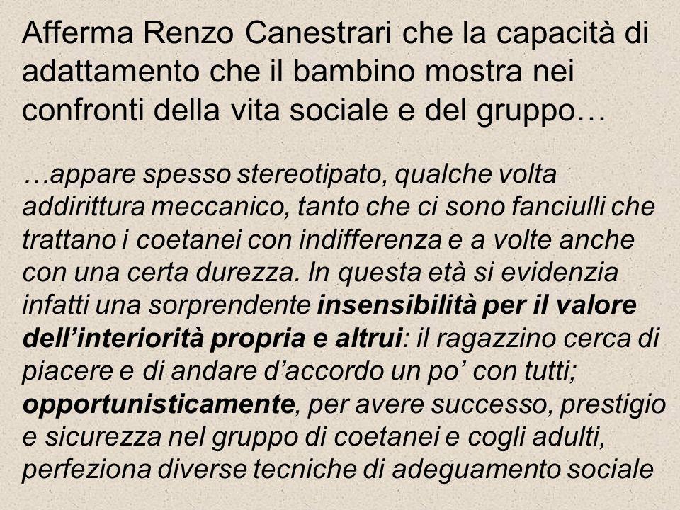Afferma Renzo Canestrari che la capacità di adattamento che il bambino mostra nei confronti della vita sociale e del gruppo…