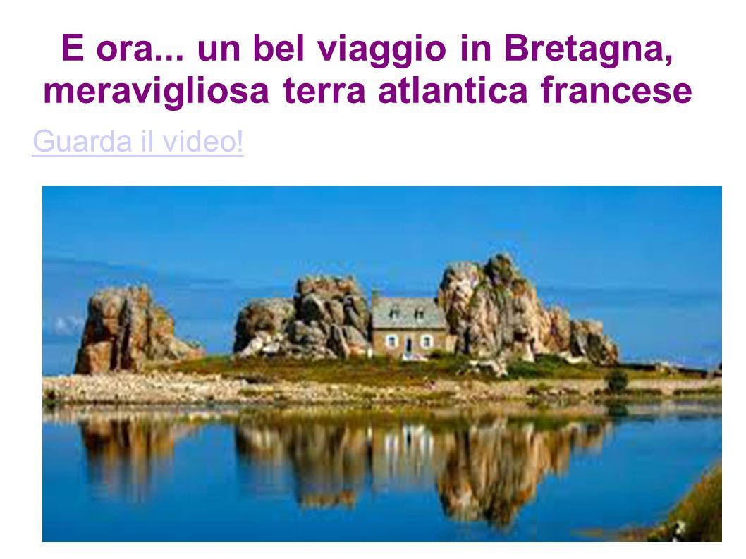 E ora... un bel viaggio in Bretagna, meravigliosa terra atlantica francese