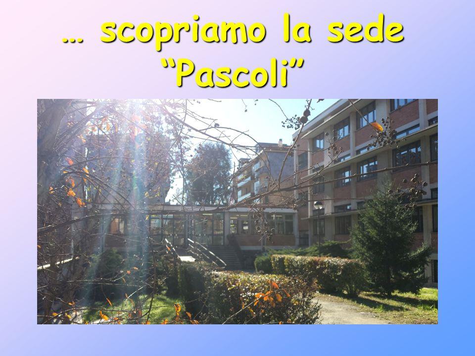 … scopriamo la sede Pascoli