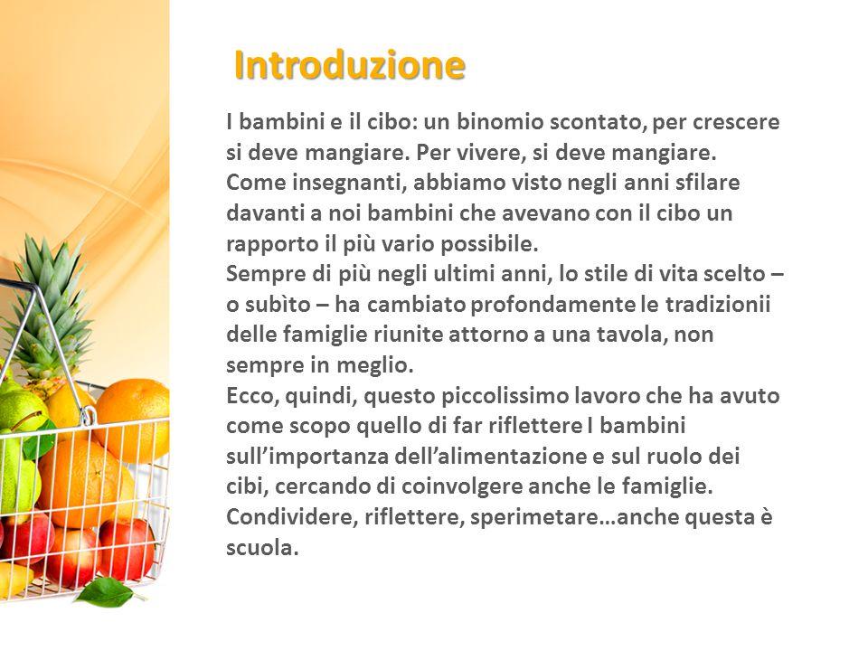 Introduzione I bambini e il cibo: un binomio scontato, per crescere si deve mangiare. Per vivere, si deve mangiare.