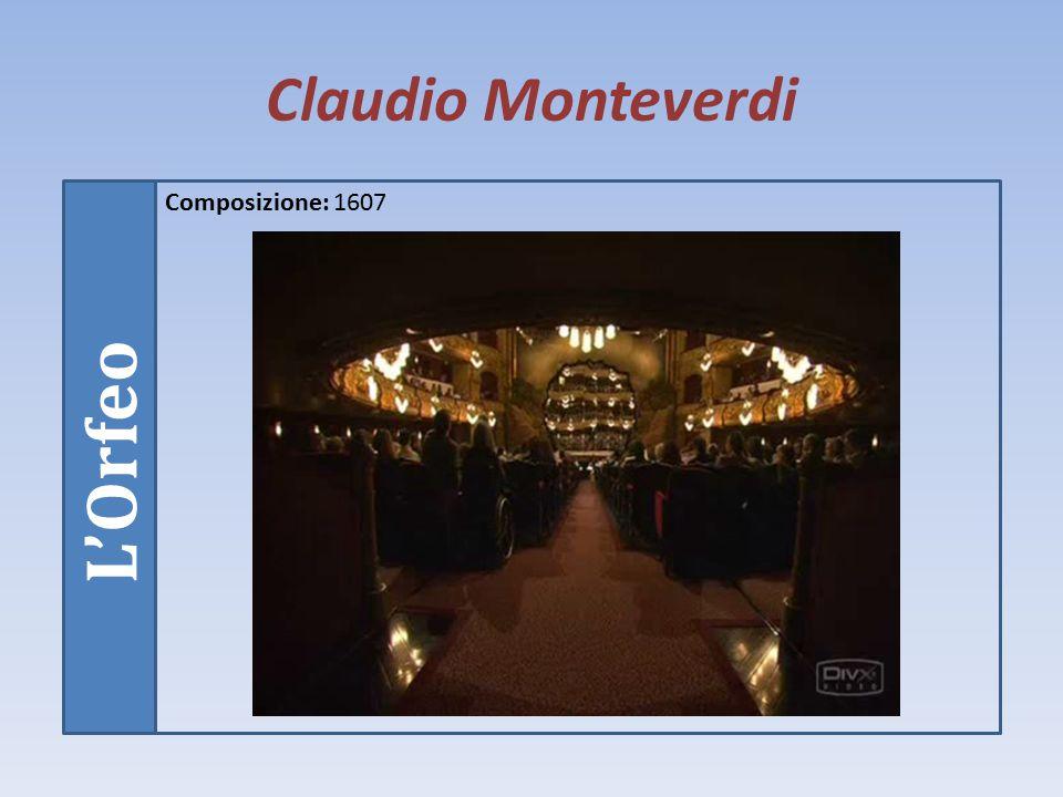 Claudio Monteverdi Composizione: 1607 L'Orfeo