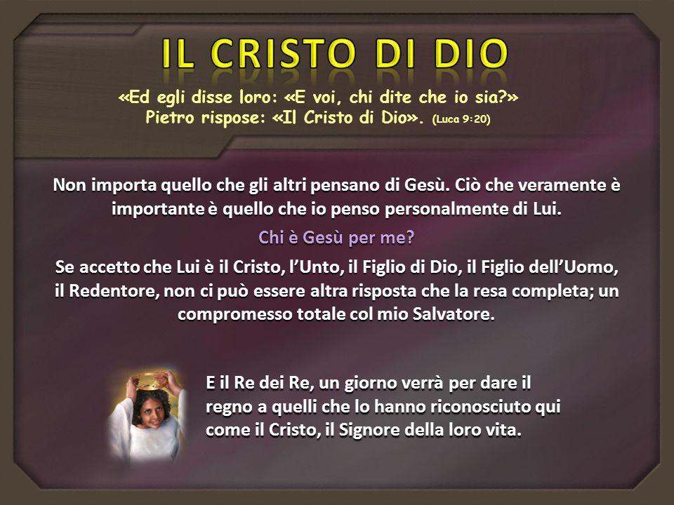 IL CRISTO DI DIO «Ed egli disse loro: «E voi, chi dite che io sia » Pietro rispose: «Il Cristo di Dio». (Luca 9:20)