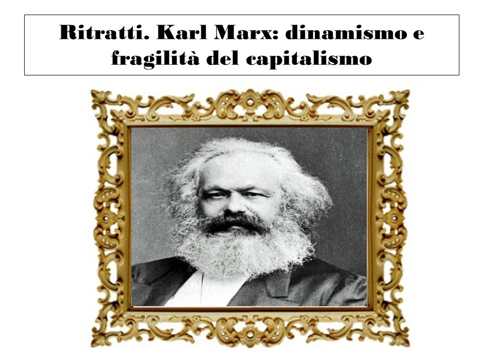 Ritratti. Karl Marx: dinamismo e fragilità del capitalismo