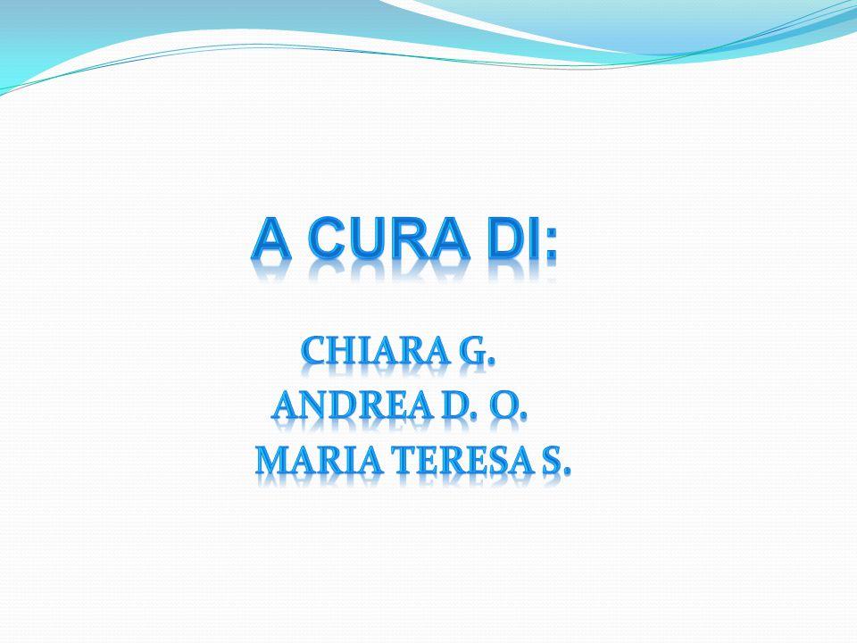A CURA DI: Chiara G. Andrea D. O. Maria Teresa S.