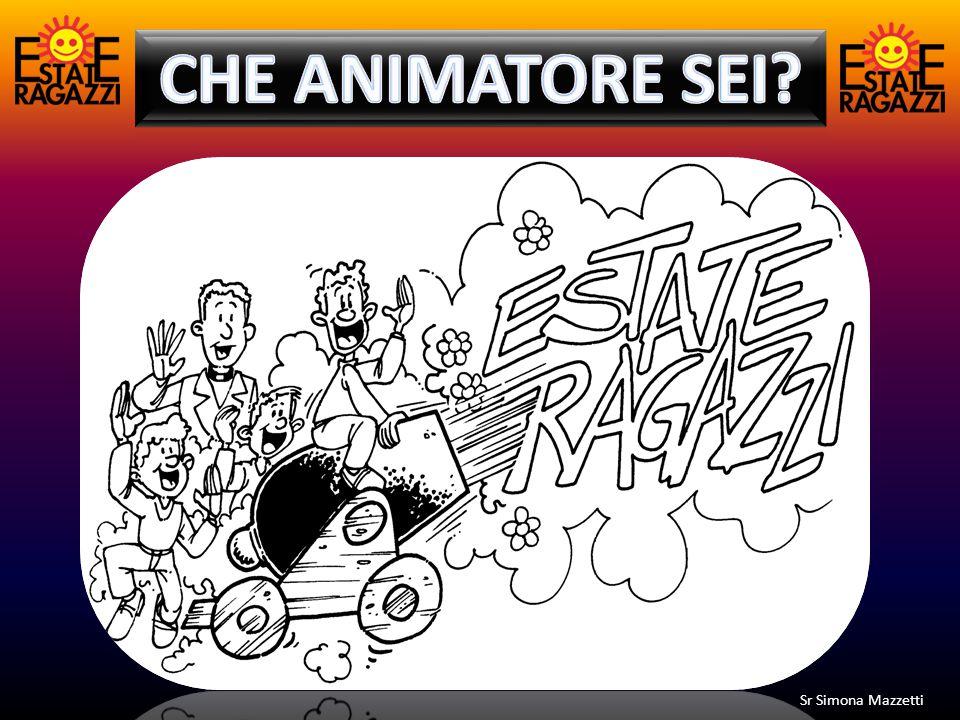 CHE ANIMATORE SEI Sr Simona Mazzetti Matteo Mazzetti