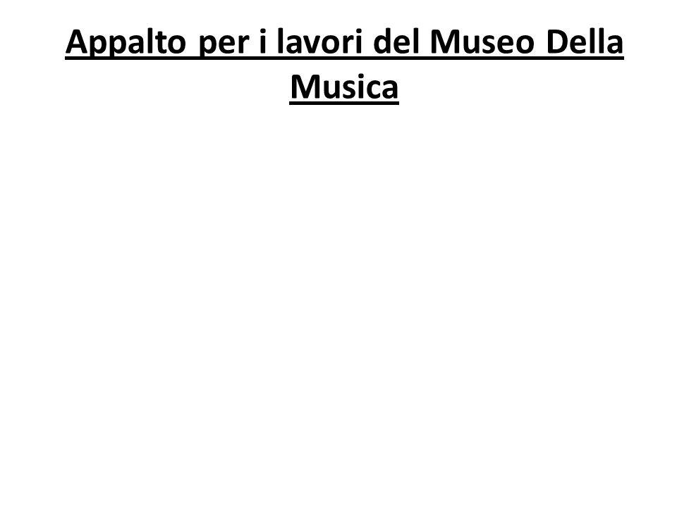 Appalto per i lavori del Museo Della Musica