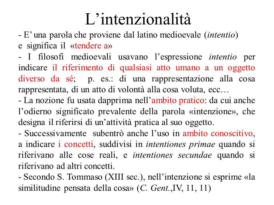 L'intenzionalità - E' una parola che proviene dal latino medioevale (intentio) e significa il «tendere a»