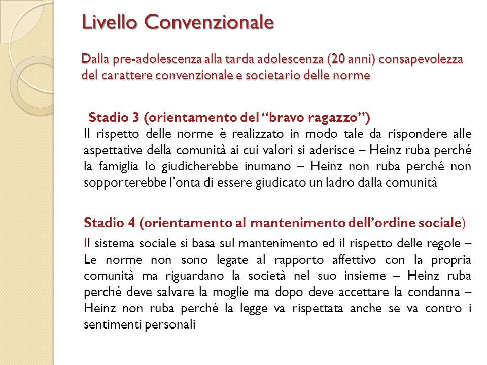 Livello Convenzionale Dalla pre-adolescenza alla tarda adolescenza (20 anni) consapevolezza del carattere convenzionale e societario delle norme