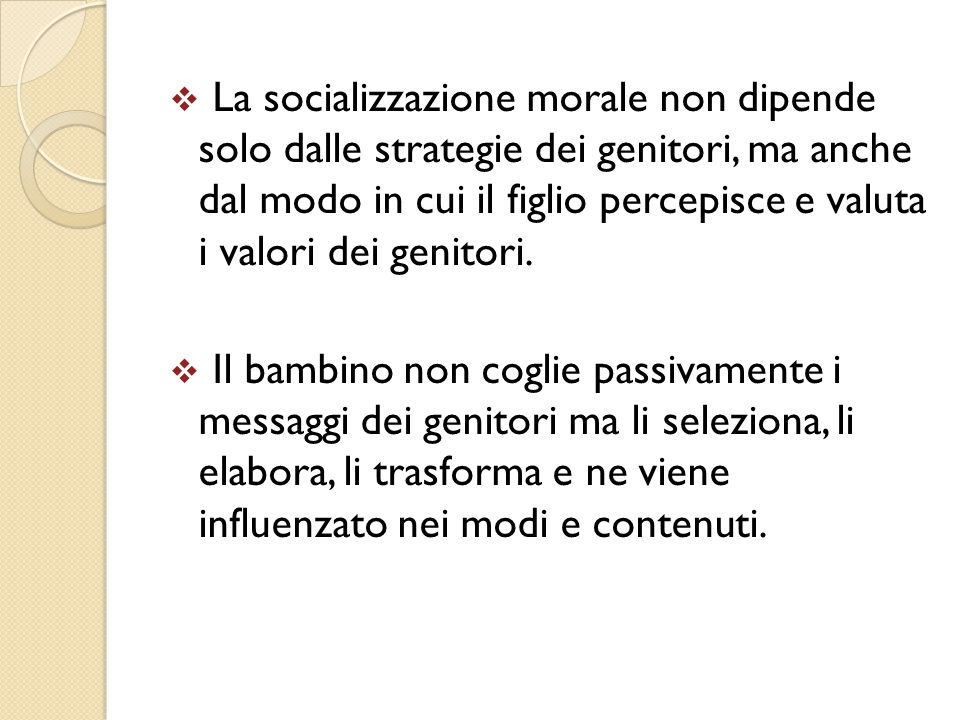 La socializzazione morale non dipende solo dalle strategie dei genitori, ma anche dal modo in cui il figlio percepisce e valuta i valori dei genitori.