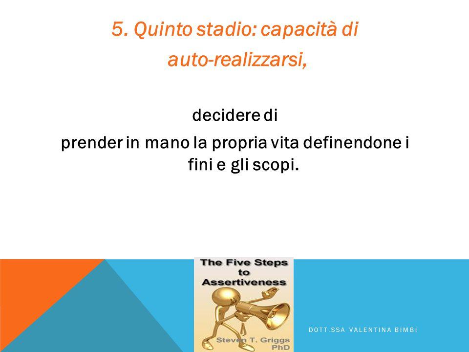 5. Quinto stadio: capacità di auto-realizzarsi,