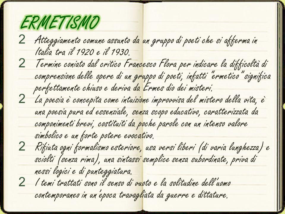 ERMETISMO Atteggiamento comune assunto da un gruppo di poeti che si afferma in Italia tra il 1920 e il 1930.