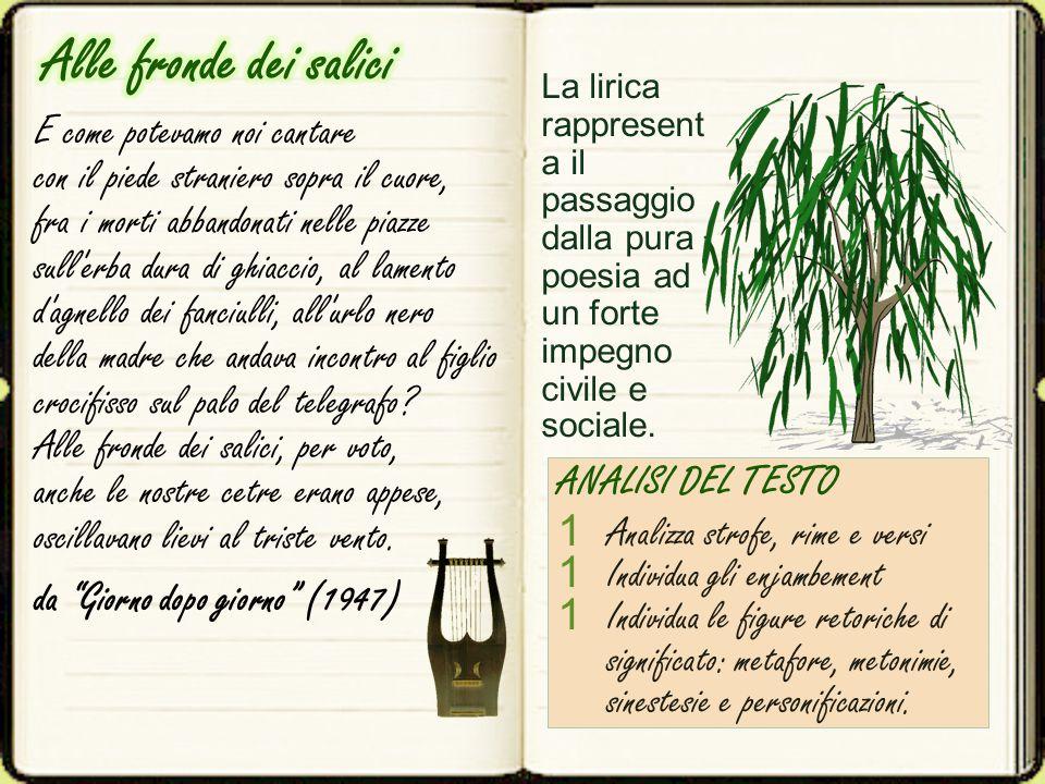 Alle fronde dei salici La lirica rappresenta il passaggio dalla pura poesia ad un forte impegno civile e sociale.