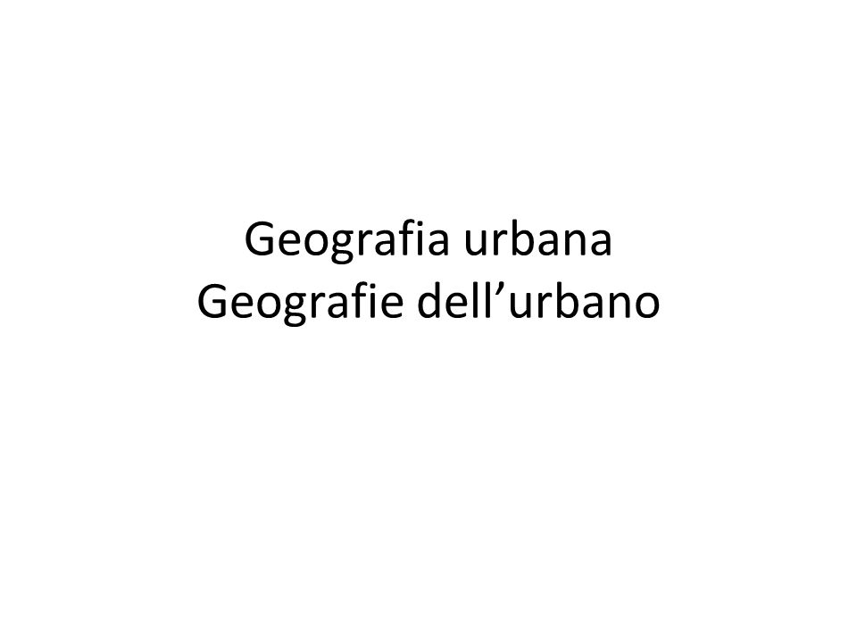 Geografia urbana Geografie dell'urbano