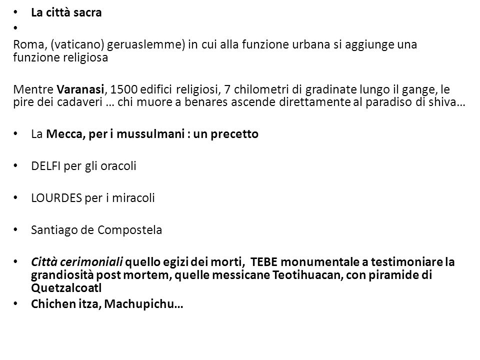 La città sacra Roma, (vaticano) geruaslemme) in cui alla funzione urbana si aggiunge una funzione religiosa.