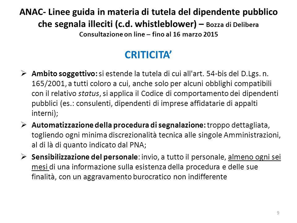 ANAC- Linee guida in materia di tutela del dipendente pubblico che segnala illeciti (c.d. whistleblower) – Bozza di Delibera Consultazione on line – fino al 16 marzo 2015 CRITICITA'