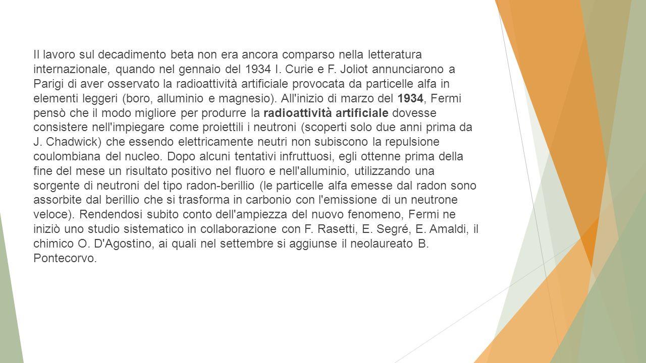 Il lavoro sul decadimento beta non era ancora comparso nella letteratura internazionale, quando nel gennaio del 1934 I.
