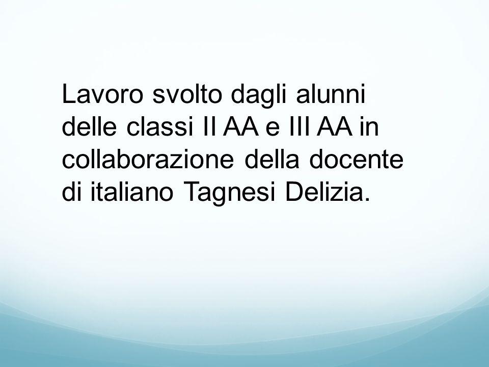 Lavoro svolto dagli alunni delle classi II AA e III AA in collaborazione della docente di italiano Tagnesi Delizia.