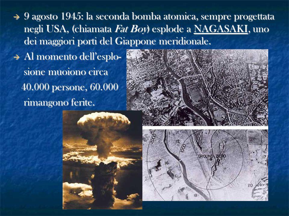 9 agosto 1945: la seconda bomba atomica, sempre progettata negli USA, (chiamata Fat Boy) esplode a NAGASAKI, uno dei maggiori porti del Giappone meridionale.