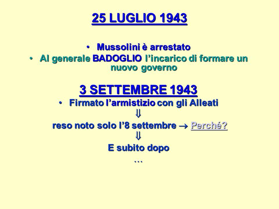 25 LUGLIO 1943 3 SETTEMBRE 1943 Mussolini è arrestato