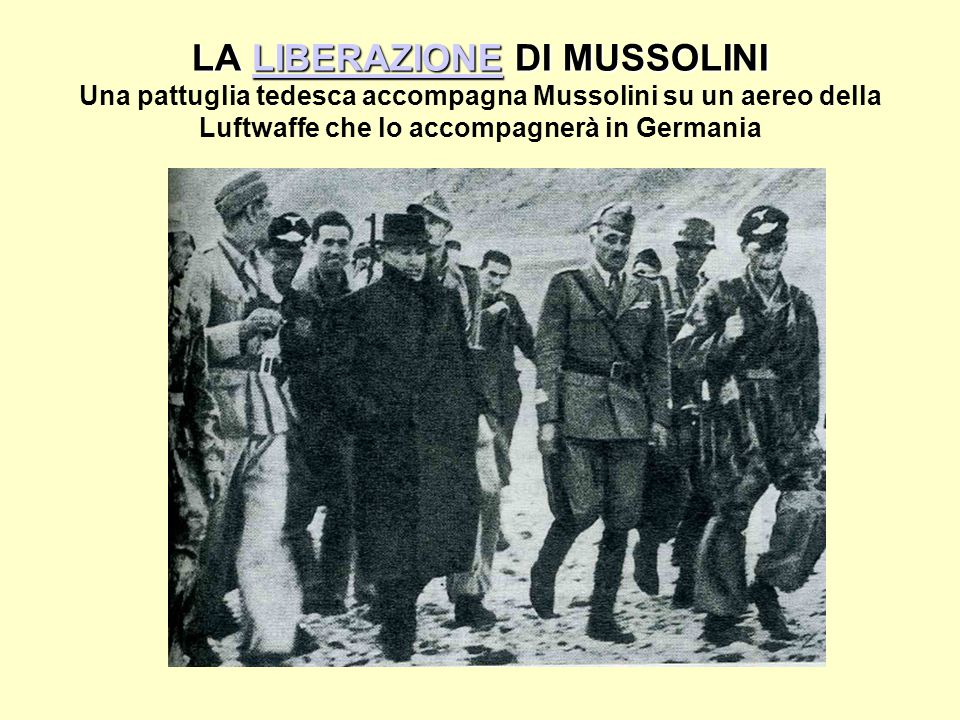 LA LIBERAZIONE DI MUSSOLINI Una pattuglia tedesca accompagna Mussolini su un aereo della Luftwaffe che lo accompagnerà in Germania
