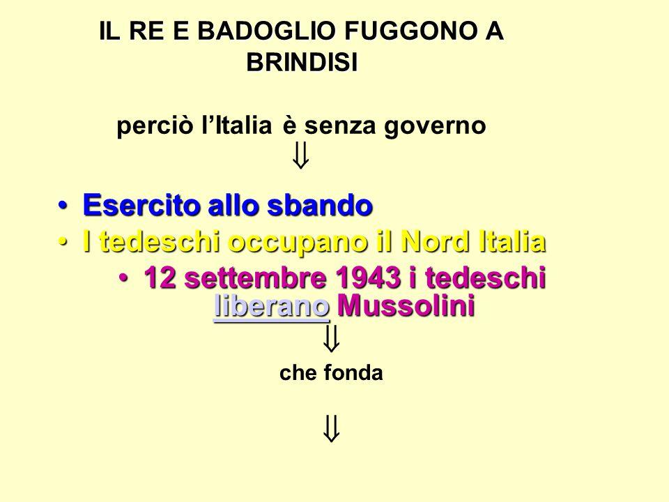 IL RE E BADOGLIO FUGGONO A BRINDISI perciò l'Italia è senza governo 