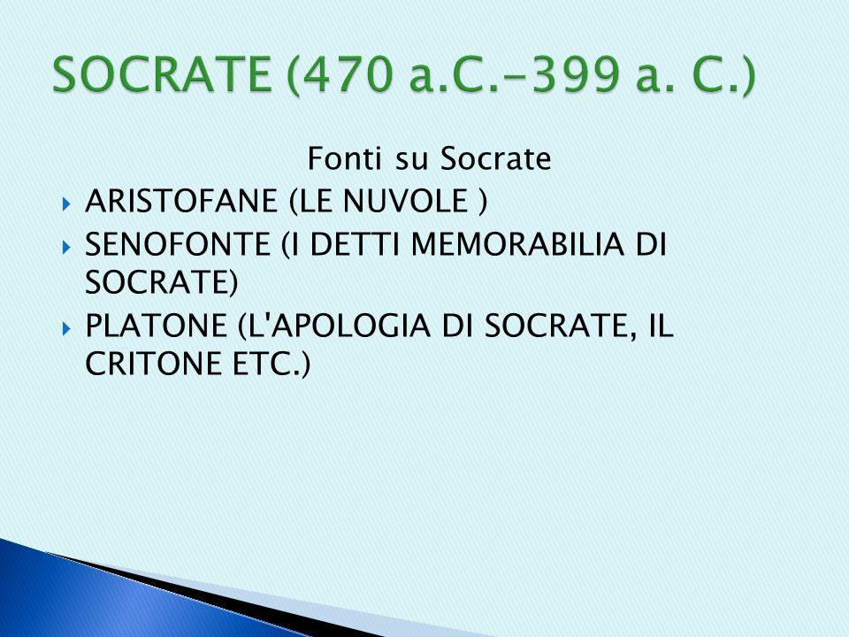 SOCRATE (470 a.C.-399 a. C.) Fonti su Socrate ARISTOFANE (LE NUVOLE )