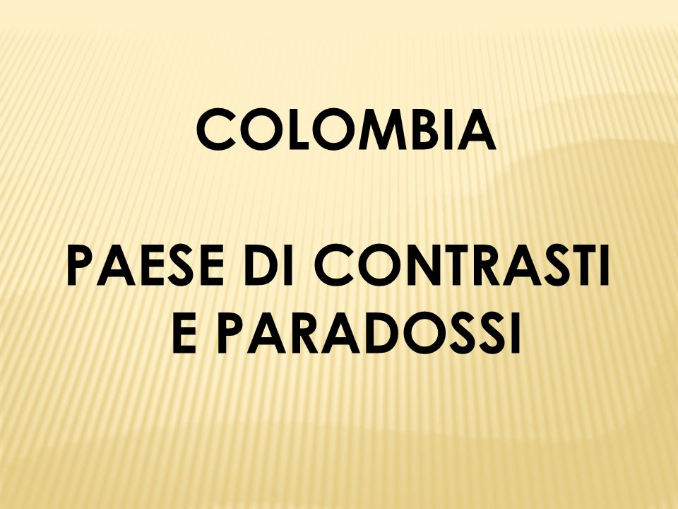 COLOMBIA PAESE DI CONTRASTI E PARADOSSI