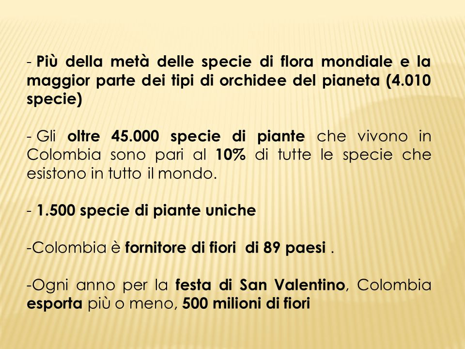 Più della metà delle specie di flora mondiale e la maggior parte dei tipi di orchidee del pianeta (4.010 specie)