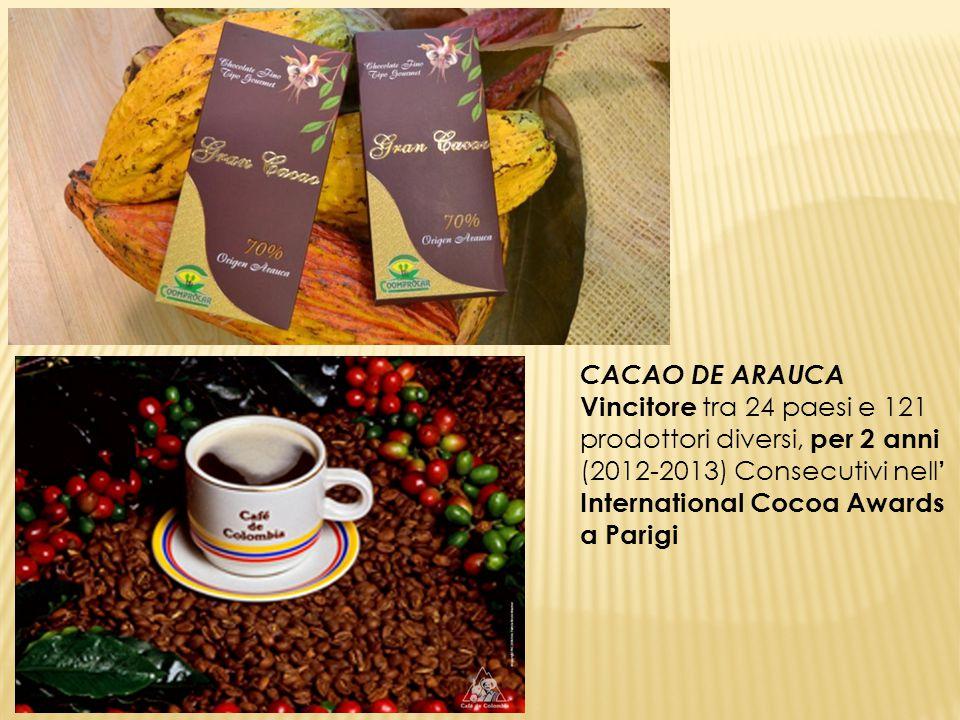 CACAO DE ARAUCA Vincitore tra 24 paesi e 121 prodottori diversi, per 2 anni (2012-2013) Consecutivi nell' International Cocoa Awards a Parigi.