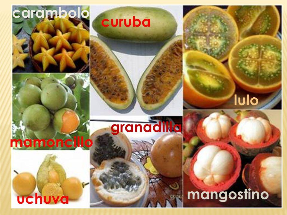 carambolo curuba lulo granadilla mamoncillo mangostino uchuva