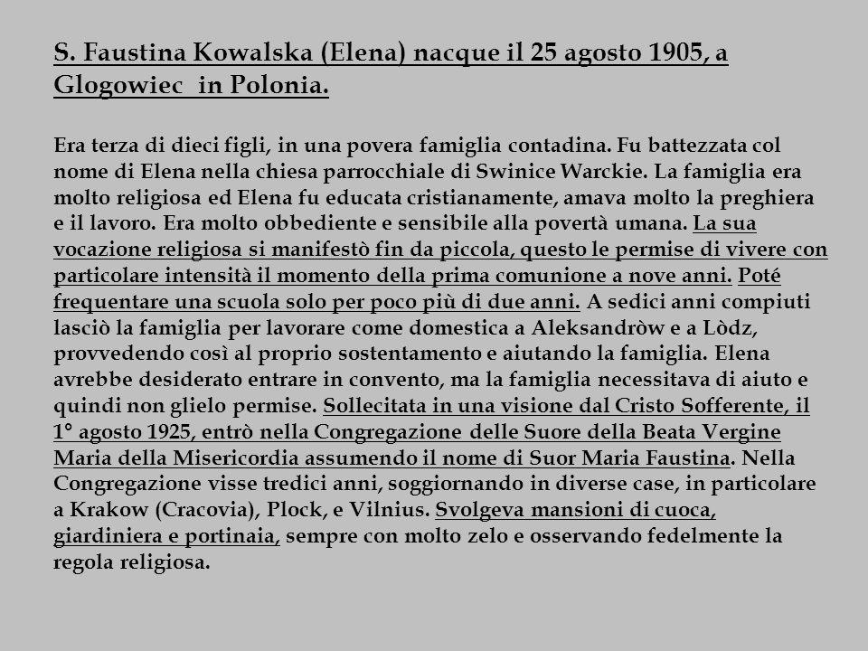 S. Faustina Kowalska (Elena) nacque il 25 agosto 1905, a Glogowiec in Polonia.