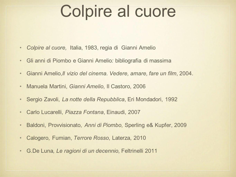 Colpire al cuore Colpire al cuore, Italia, 1983, regia di Gianni Amelio. Gli anni di Piombo e Gianni Amelio: bibliografia di massima.