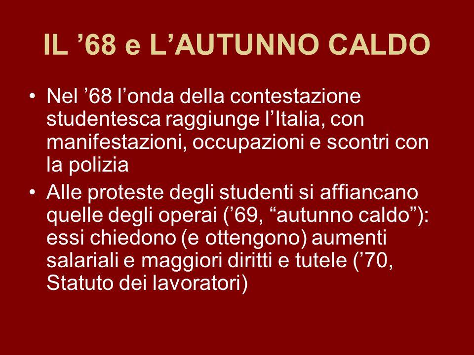 IL '68 e L'AUTUNNO CALDO Nel '68 l'onda della contestazione studentesca raggiunge l'Italia, con manifestazioni, occupazioni e scontri con la polizia.