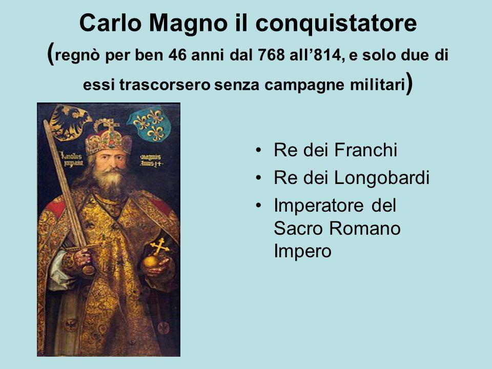 Carlo Magno il conquistatore (regnò per ben 46 anni dal 768 all'814, e solo due di essi trascorsero senza campagne militari)