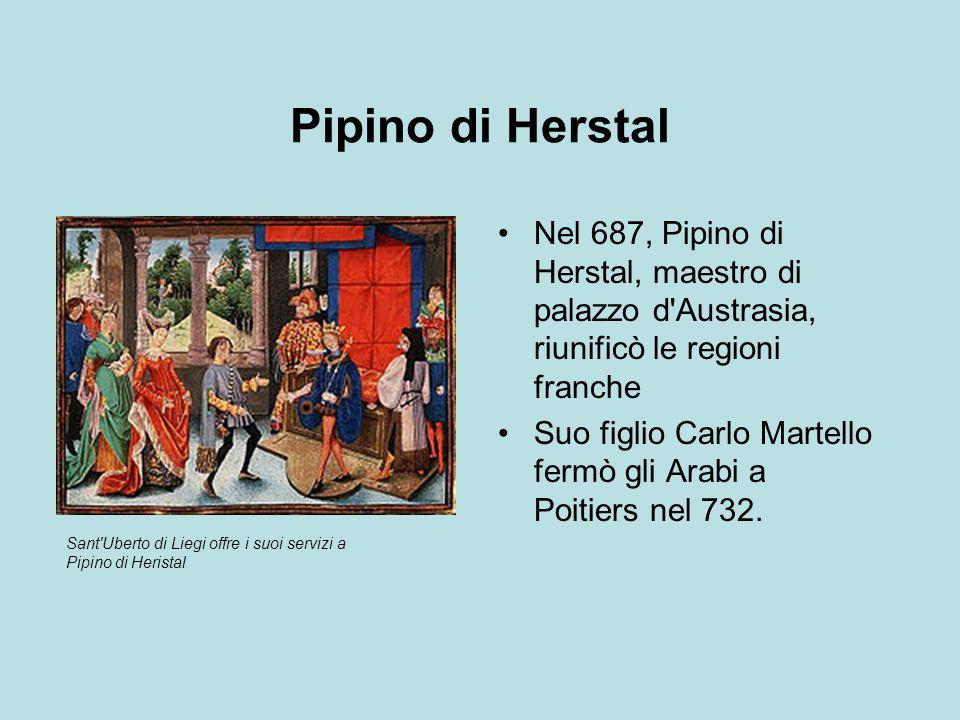 Pipino di Herstal Nel 687, Pipino di Herstal, maestro di palazzo d Austrasia, riunificò le regioni franche.