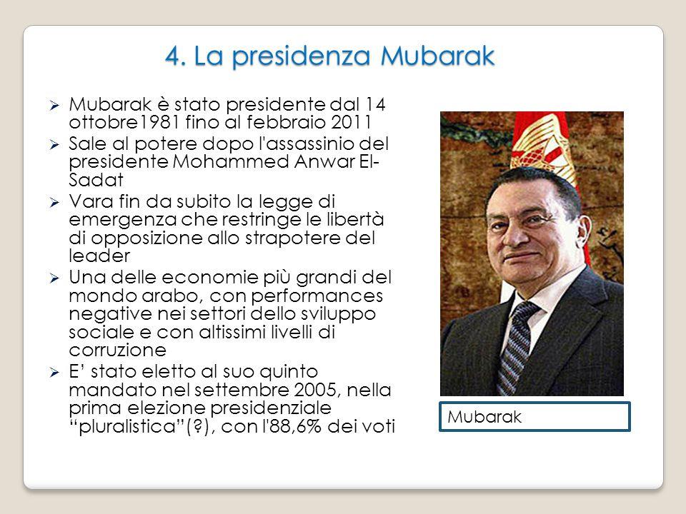 4. La presidenza Mubarak Mubarak è stato presidente dal 14 ottobre1981 fino al febbraio 2011.