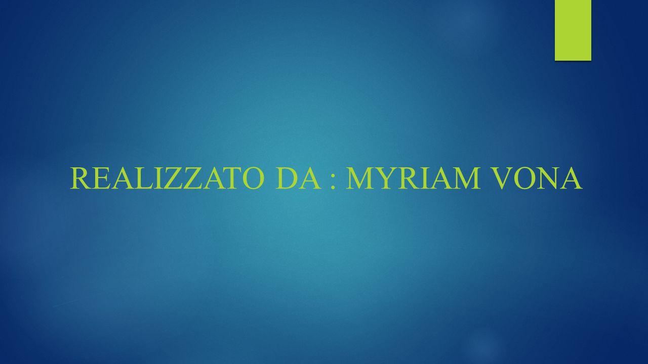 REALIZZATO DA : MYRIAM VONA