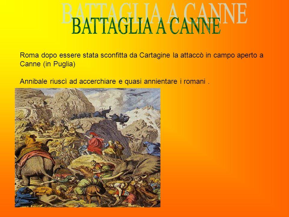 BATTAGLIA A CANNE Roma dopo essere stata sconfitta da Cartagine la attaccò in campo aperto a Canne (in Puglia)