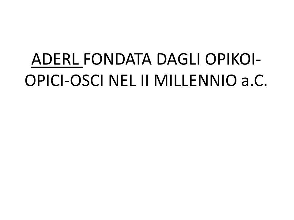 ADERL FONDATA DAGLI OPIKOI-OPICI-OSCI NEL II MILLENNIO a.C.
