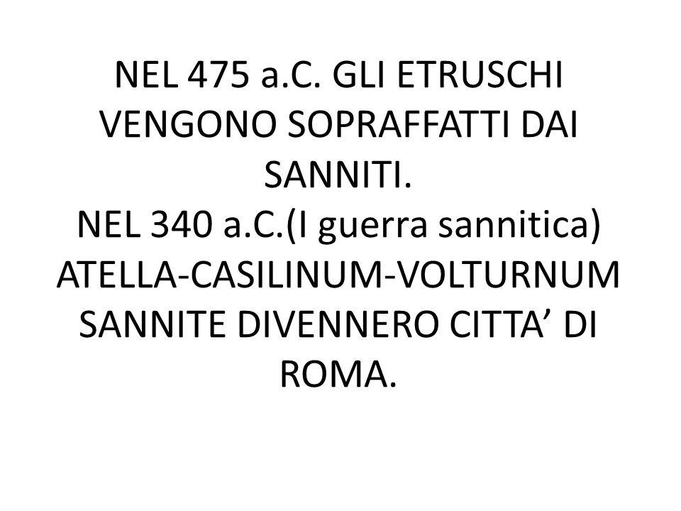 NEL 475 a. C. GLI ETRUSCHI VENGONO SOPRAFFATTI DAI SANNITI. NEL 340 a