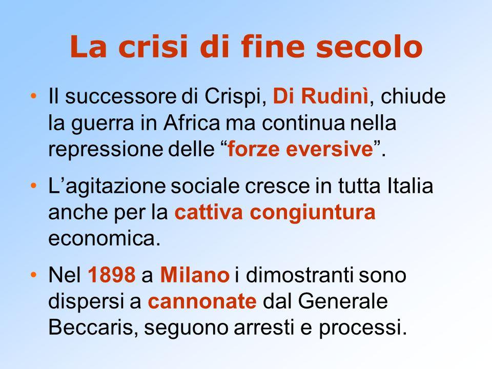 La crisi di fine secolo Il successore di Crispi, Di Rudinì, chiude la guerra in Africa ma continua nella repressione delle forze eversive .