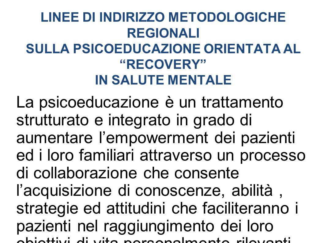 LINEE DI INDIRIZZO METODOLOGICHE REGIONALI SULLA PSICOEDUCAZIONE ORIENTATA AL RECOVERY IN SALUTE MENTALE