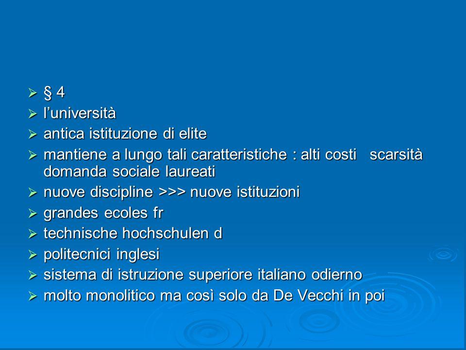 § 4 l'università. antica istituzione di elite. mantiene a lungo tali caratteristiche : alti costi scarsità domanda sociale laureati.