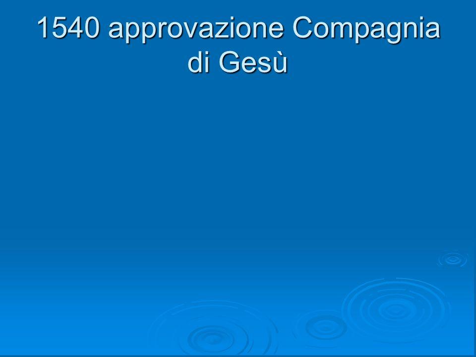 1540 approvazione Compagnia di Gesù