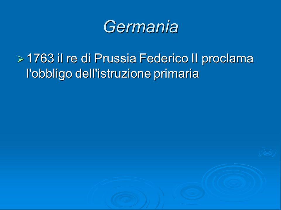 Germania 1763 il re di Prussia Federico II proclama l obbligo dell istruzione primaria